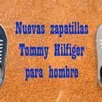 Nuevas zapatillas Tommy Hilfiger para hombre